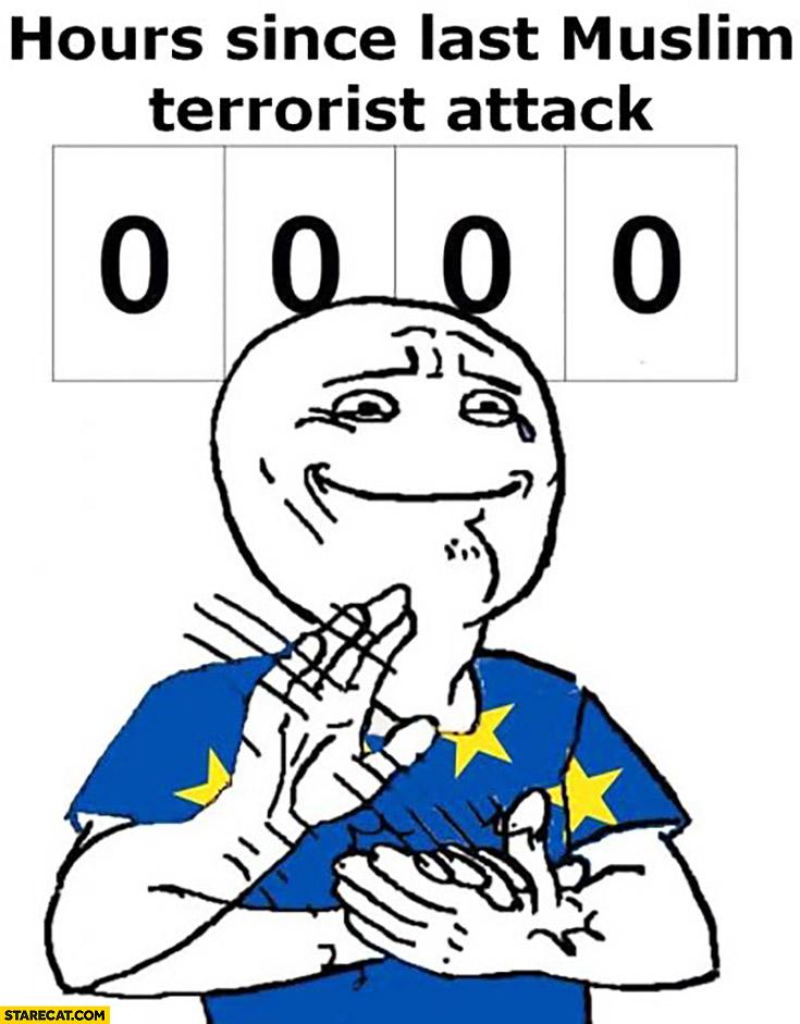 0 hours since last muslim terrorist attack congrats European Union meme clapping bravo