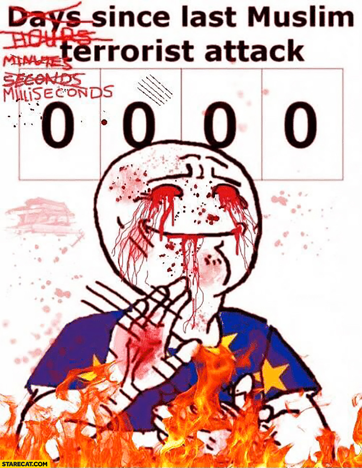0 miliseconds since last muslim terrorist attack European Union on fire clapping meme