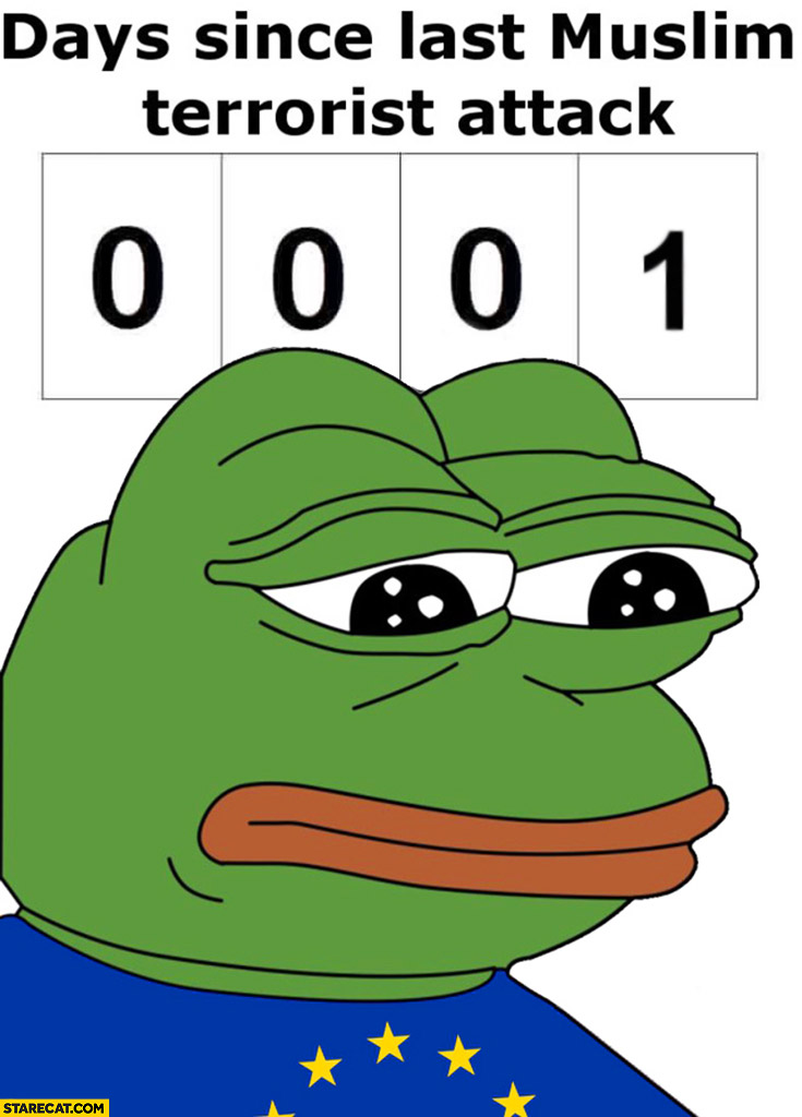 1 days since last muslim terrorist attack. Sad pepe the frog 0001