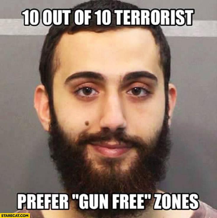 "10 out of 10-terrorists prefer ""gun free"" zones"
