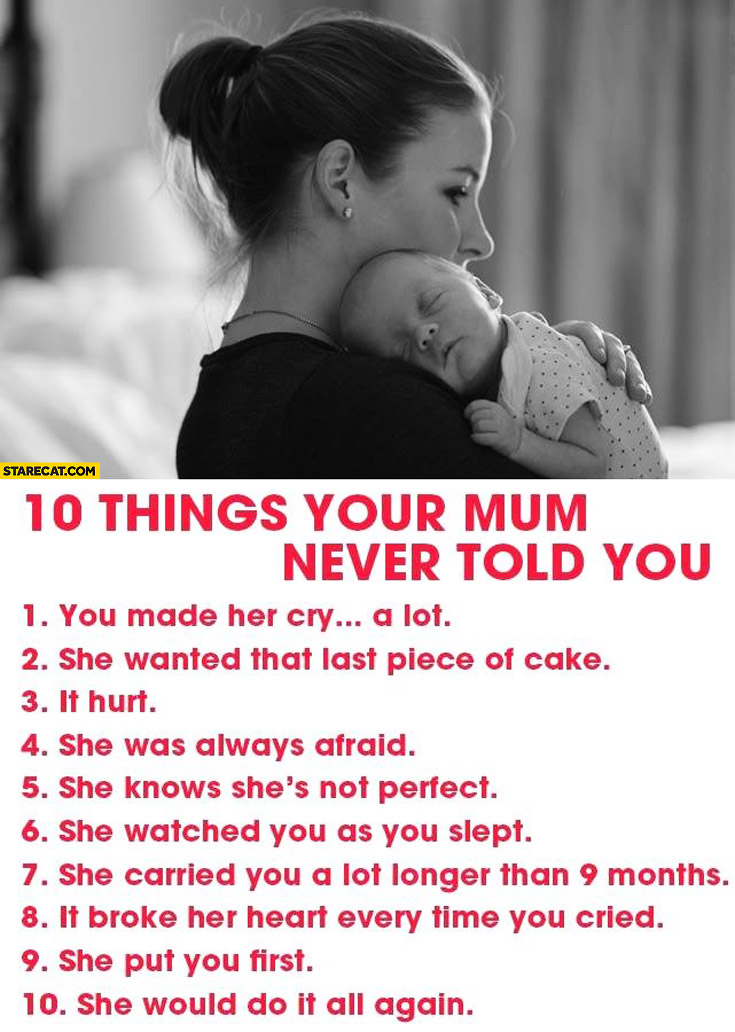 10 things your mom never told you it hurt you made her cry she would do it all again
