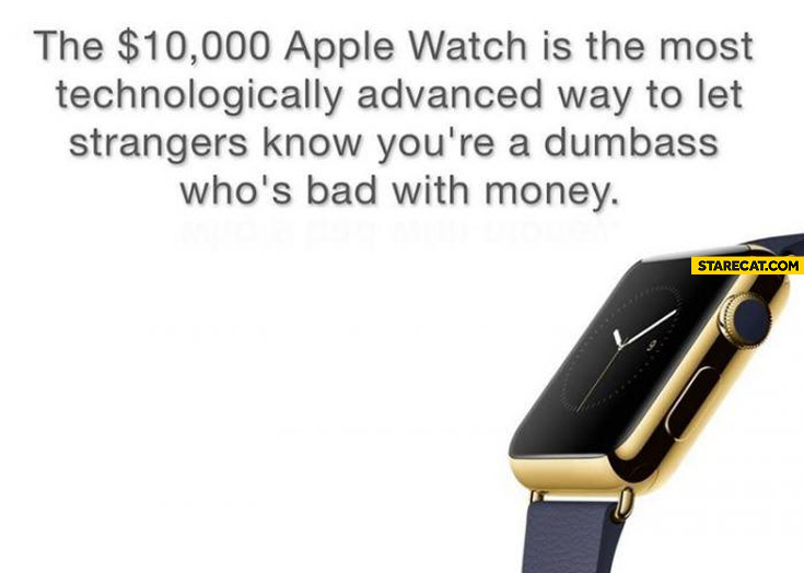 10k Apple watch is the most technologically advanced way to let strangers know who's bad with money