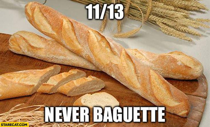 11.13 Never Baguette Paris France terrorist attacks