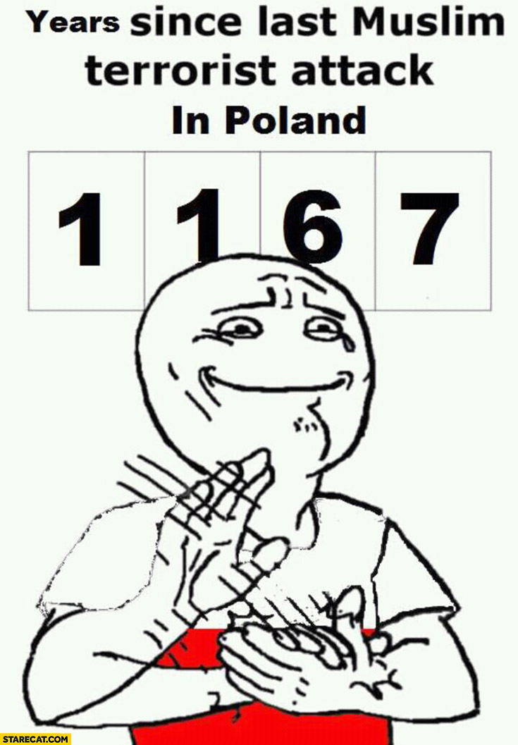 1167 years since last muslim terrorist attack in Poland meme clapping hands