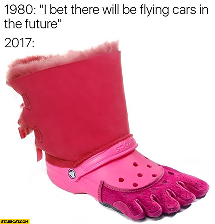 1980: I bet there will be flying cars in the future. 2017: red foot
