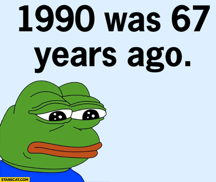 1990 was 67 years ago feels sad frog
