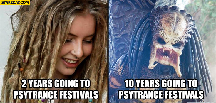 2 years going to psytrance festivals vs 10 years going to psytrance festivals predator