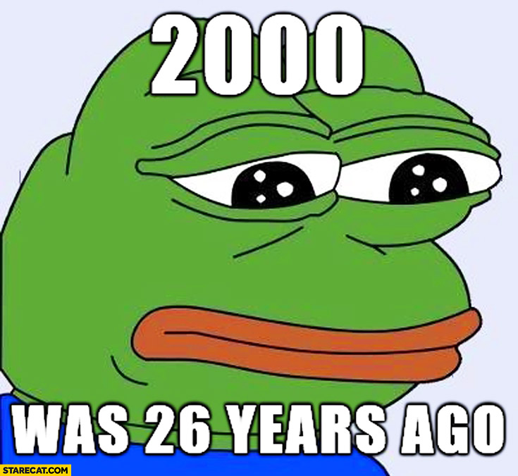 2000 was 26 years ago sad frog meme