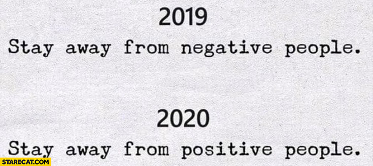 2019 stay away from negative people, 2020 stay away from positive people