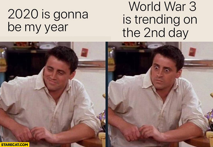 2020 is gonna be my year, World War 3 is trending on the 2nd day Joey Friends