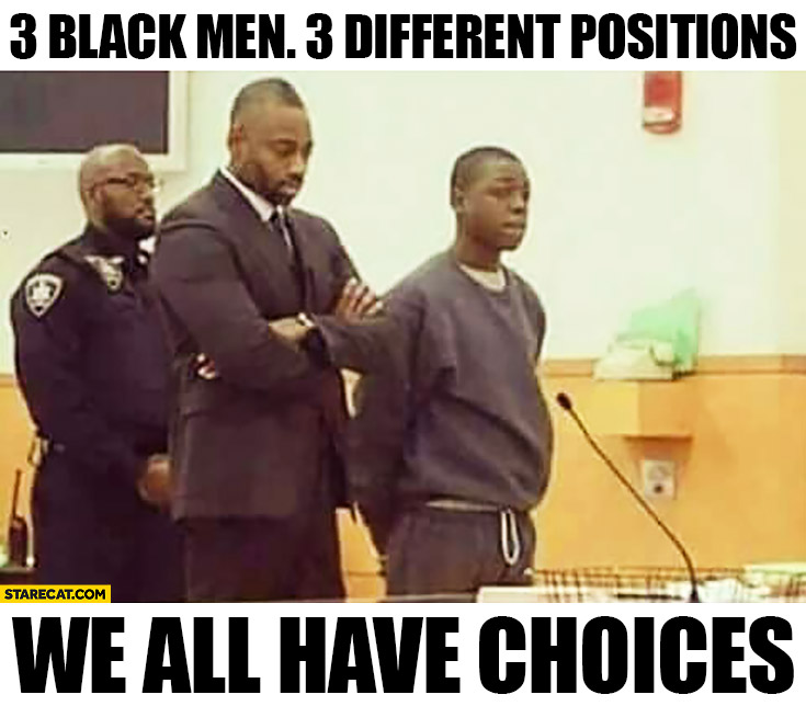 3 black men, 3 different positions. We all have choices: policeman, lawyer, felon