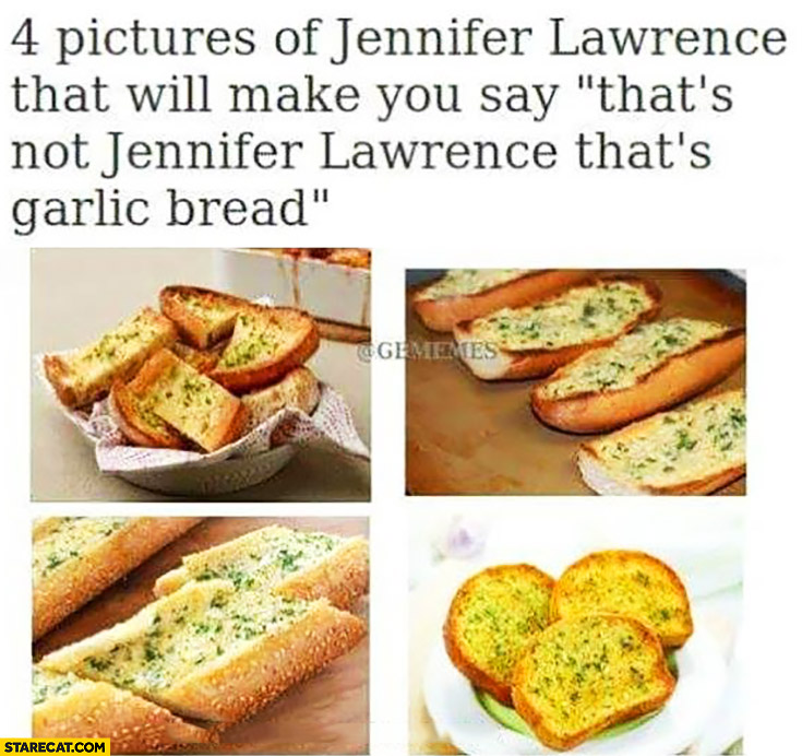 "4 pictures of Jennifer Lawrence that will make you say ""that's not Jennifer Lawrence, that's garlic bread"""