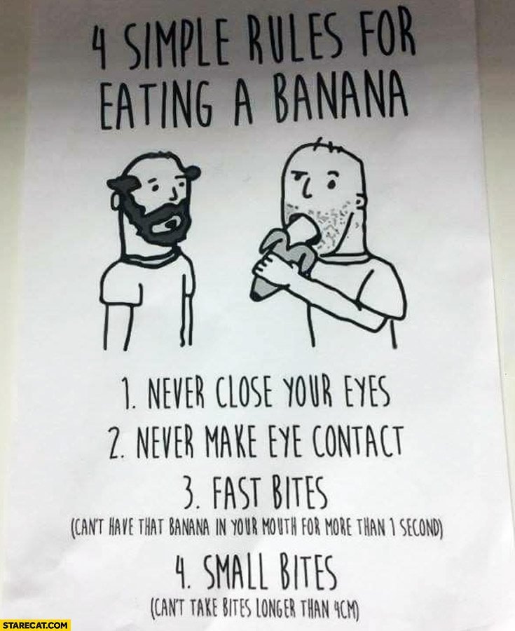 4 simple rules for eating a banana: never close your eyes, never make eye contact, fast bites, small bites