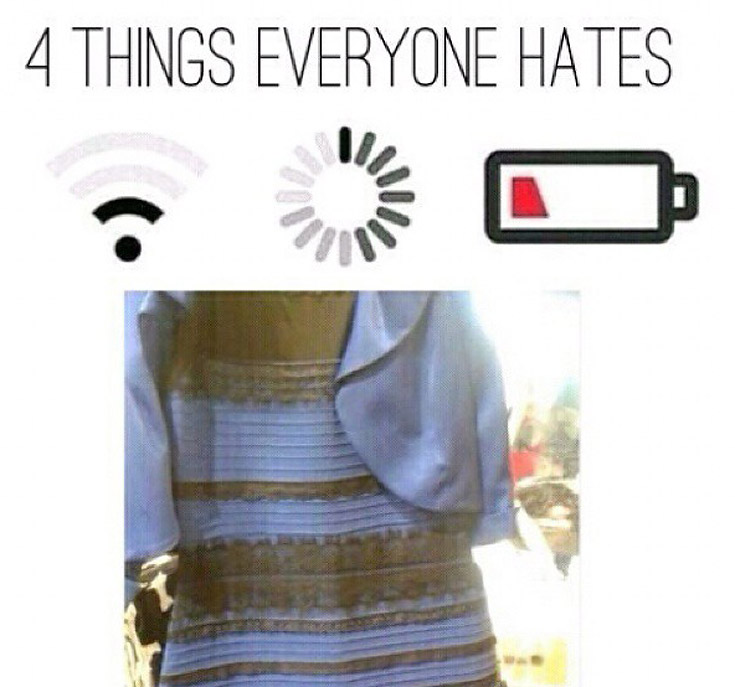4 things everyone hates wifi loading battery the dress white gold blue black
