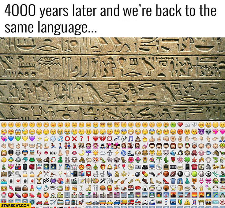 4000 years later and we're back to the same language hieroglyphs emoticons