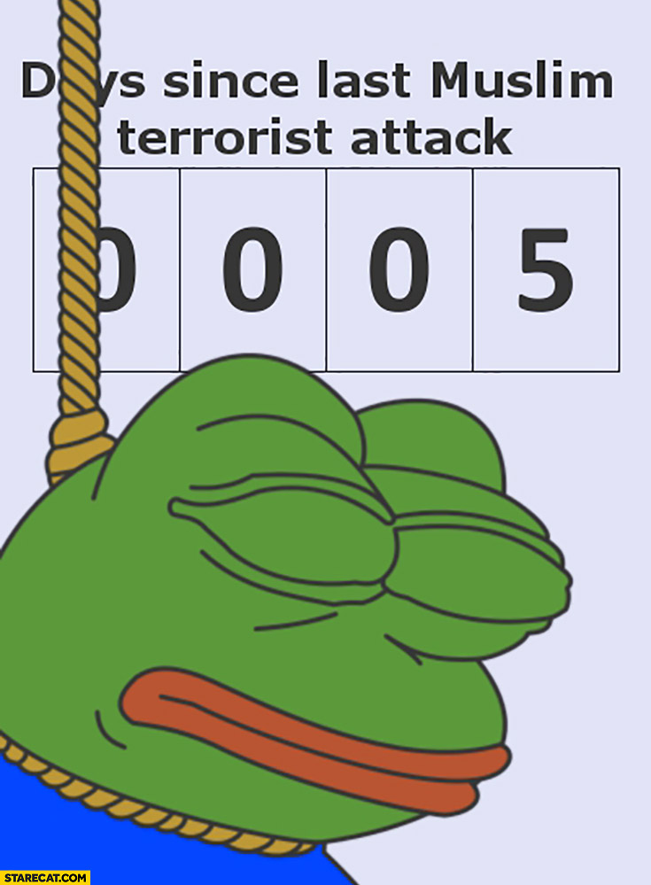 5 days since last muslim terrorist attack hangman suicide Pepe the frog 0005