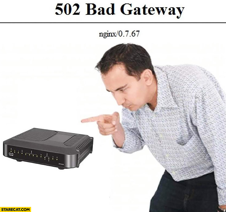 502 bad gateway man angry at his router device