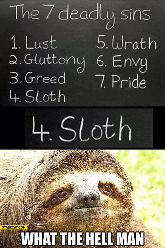 7 deadly sins sloth what the hell man