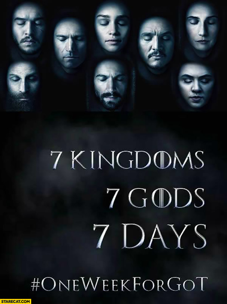 7 kingdoms, 7 gods, 7 days. One week for Game of Thrones