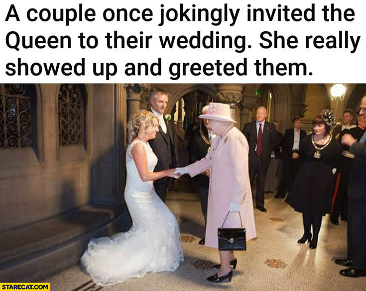 A couple once jokingly invited the queen to their wedding she really showed up and greeted them Elizabeth
