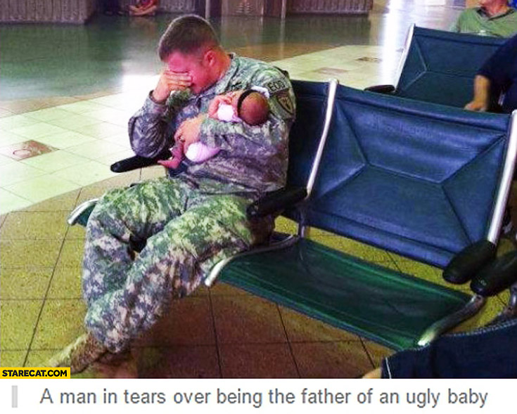 A man in tears over being the father of an ugly baby soldier airport