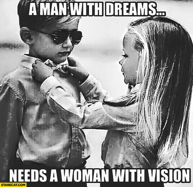 A man with dreams needs a woman with vision cute kids