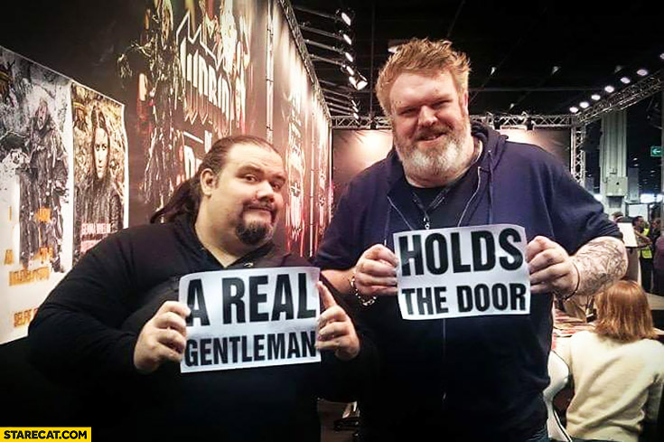 A real gentleman holds the door Hodor Game of Thrones