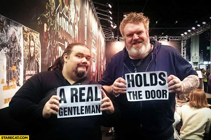 A real gentleman holds the door Hodor Game of Thrones