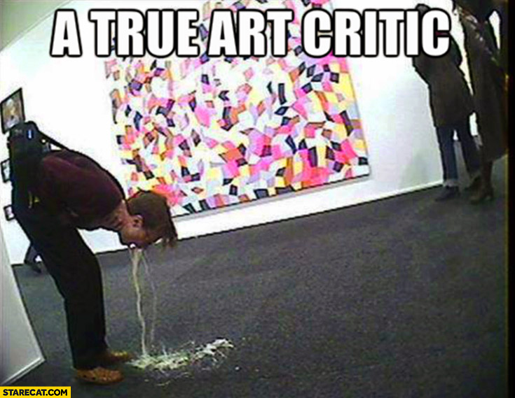 A true art critic puke vomit throw up art gallery