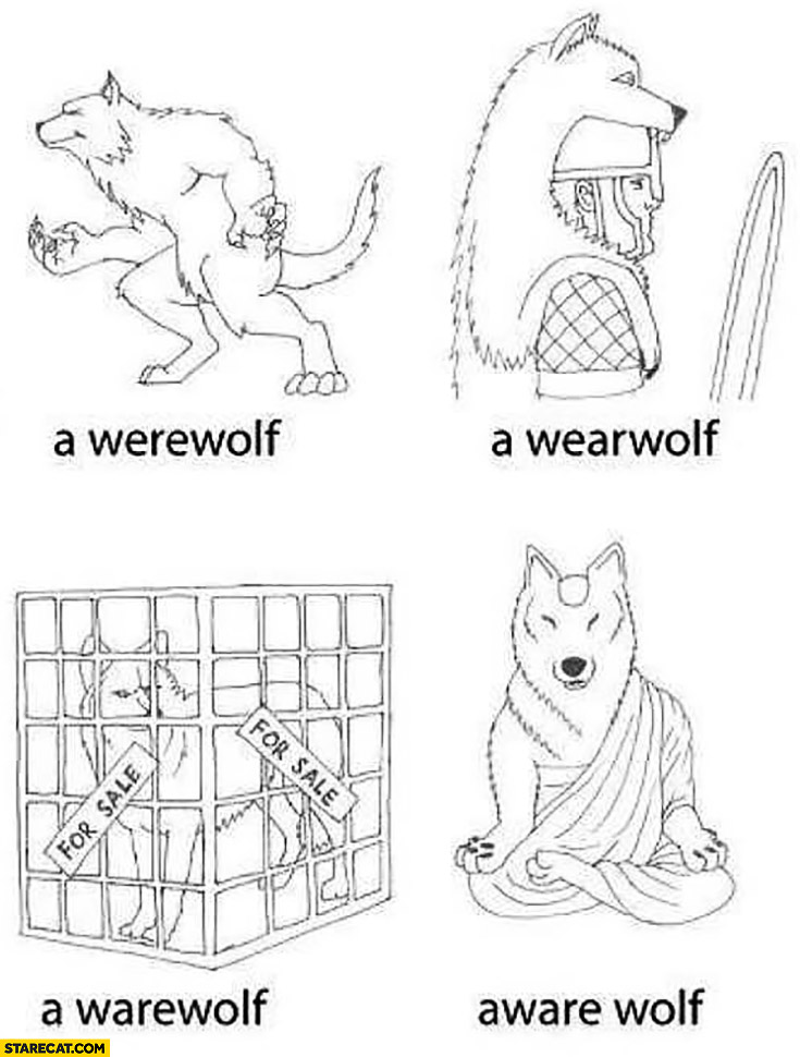 A werewolf, a wearfolf, a warewolf, aware wolf