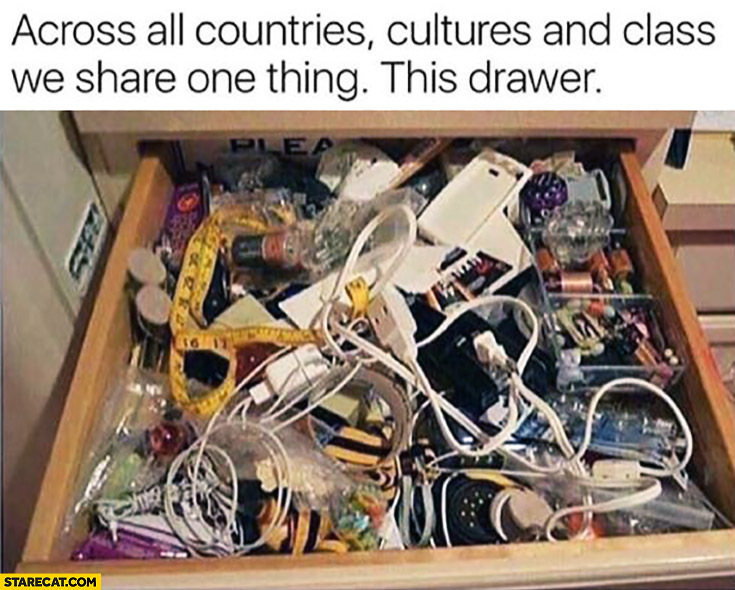 Across all countries cultures and class we share one thing: this drawer with random stuff mess