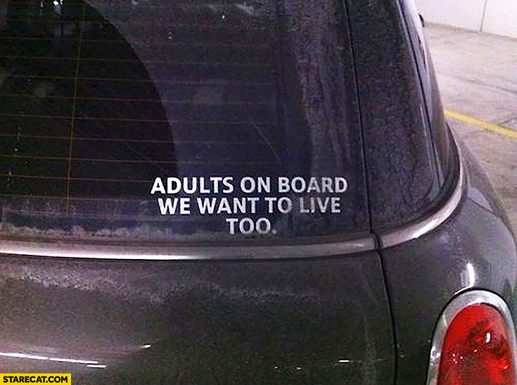 Adults on board, we want to live too car sticker