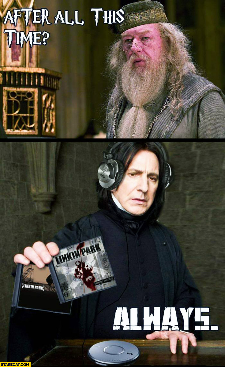 After all this time always old Linkin Park albums Snape Dumbledore