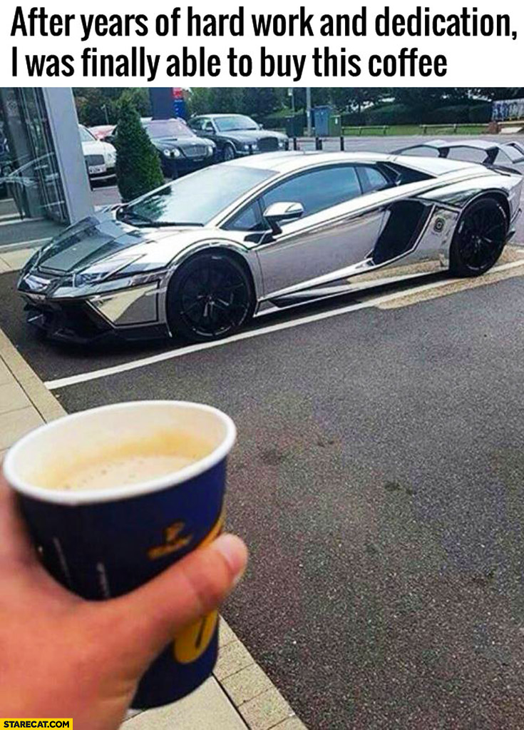 After years of hard work and dedication I was finally able to buy shis coffee Lamborghini Aventador