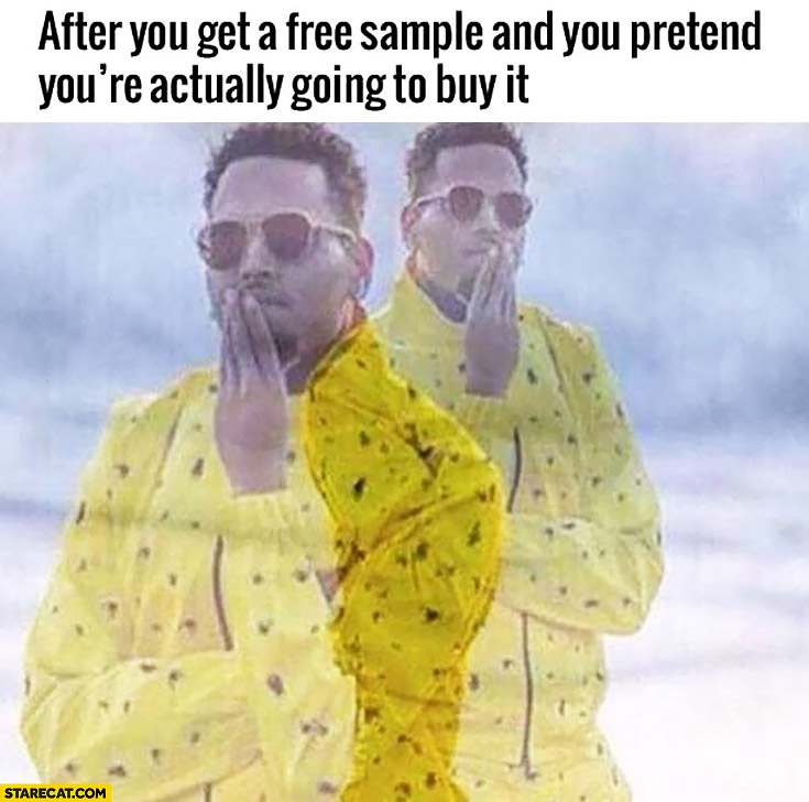 After you get a free sample and you pretend you're actually going to buy it