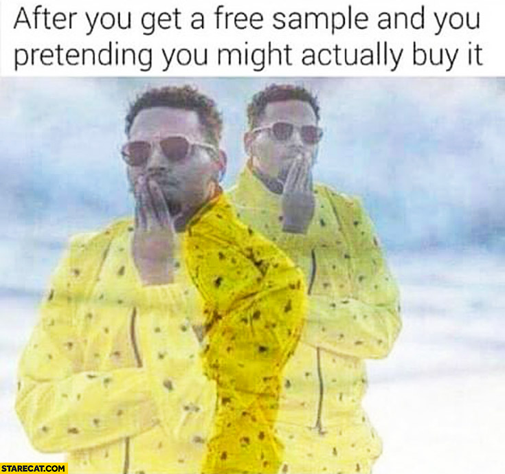 After you get a free sample and you pretending you might actually buy it