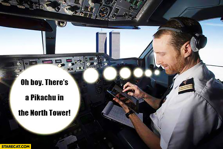 Airplane pilot oh boy there's a Pikachu in the WTC North Tower nine eleven Pokemon GO