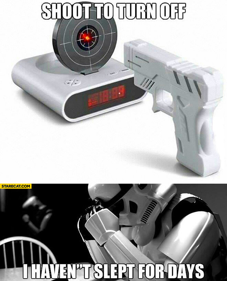 Alarm clock shoot to turn off I haven't slept for hours stormtrooper
