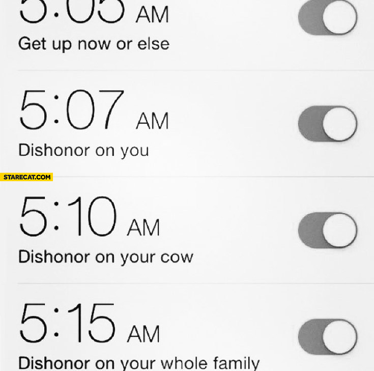Alarm clocks dishonor on you on your cow on your whole family