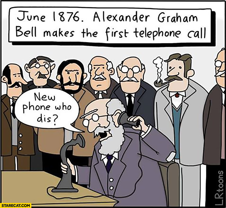 Alexander Graham Bell makes the first telephone call: new phone who dis?