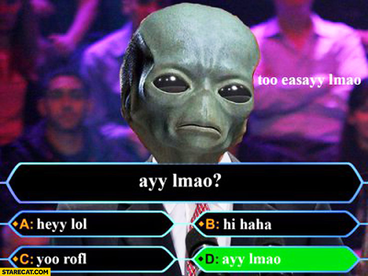 Alien ayy lmao who want's to be a millionaire