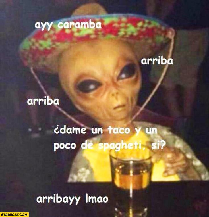 Alien Spanish Tequila ayy caramba arriba