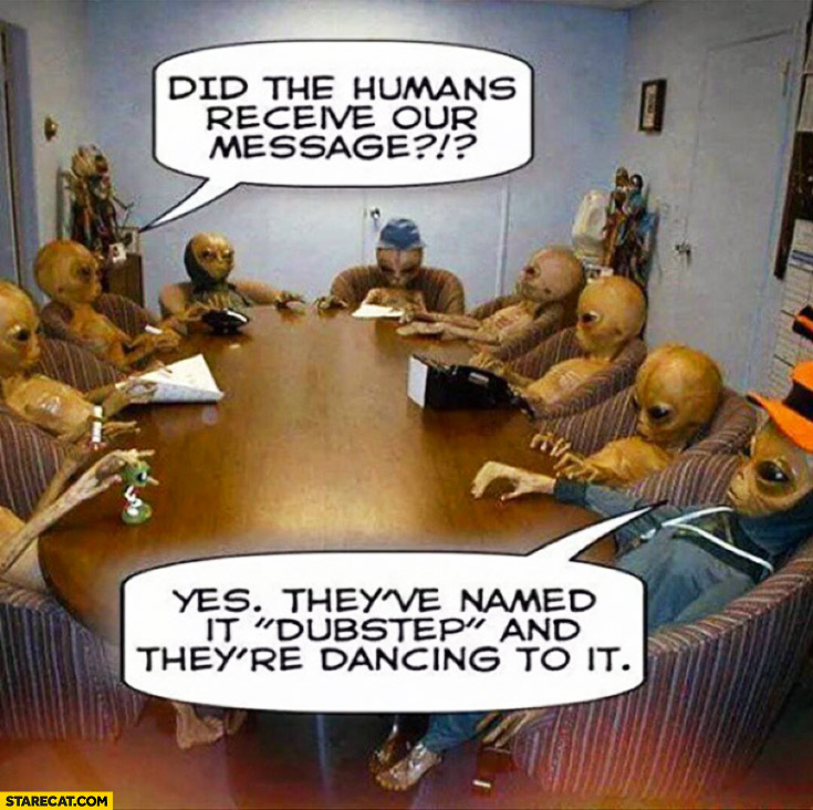 Aliens Did The Humans Receive Our Message Yes They Ve