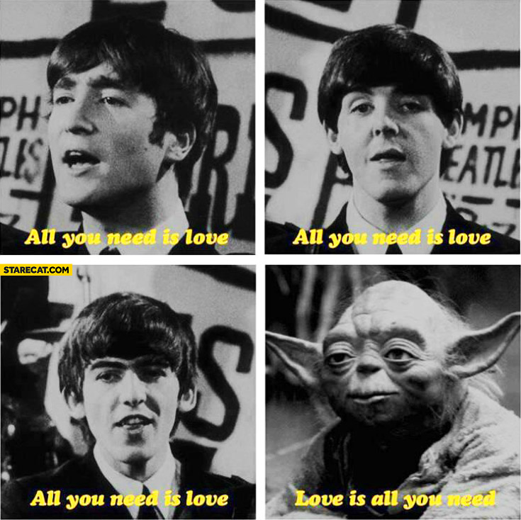 All you need is love is all you need The Beatles Yoda