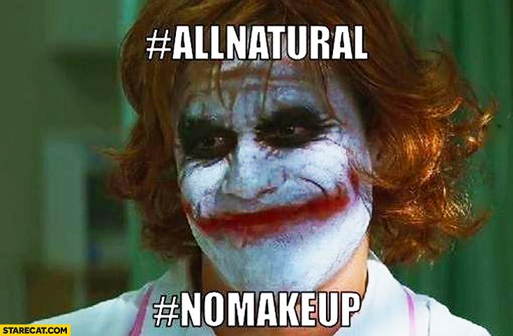 #Allnatural #nomakeup Joker