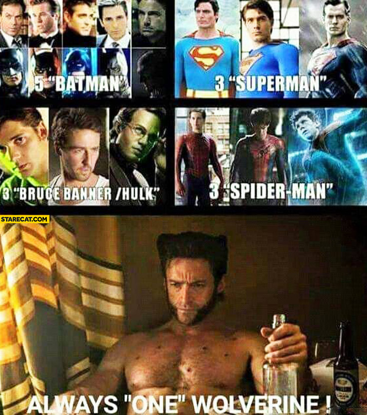 Always one Wolverine, 5 Batmans, 3 Supermans 3 Hulks, 3 Spider-mans
