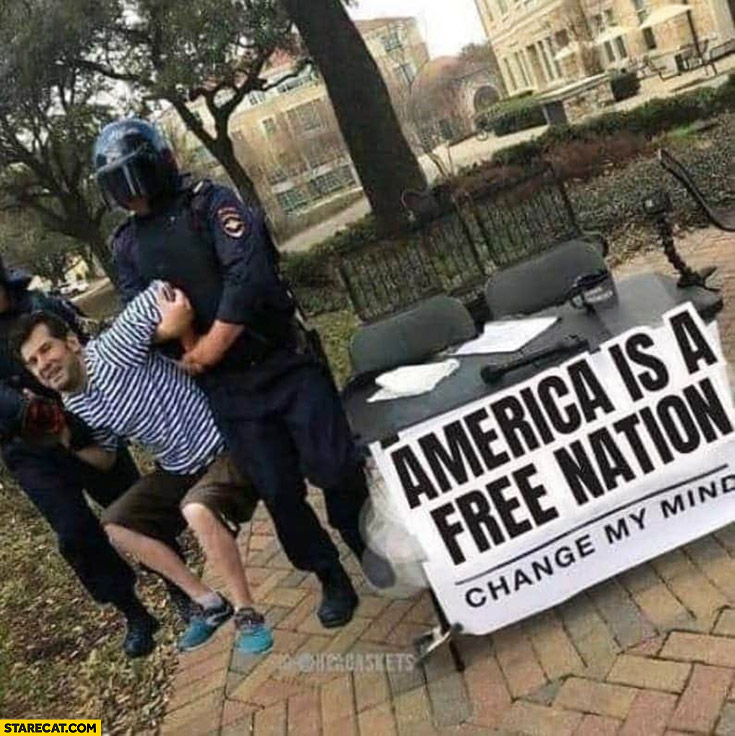 America is a free nation, change my mind, guy arrested