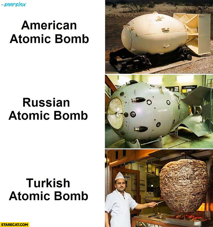American atomic bomb, Russian atomic bomb, Turkish atomic bomb huge kebab