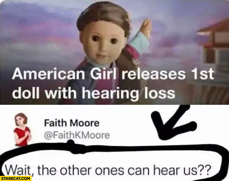 American girl releases 1st doll with hearing loss, wait the other ones can hear us?