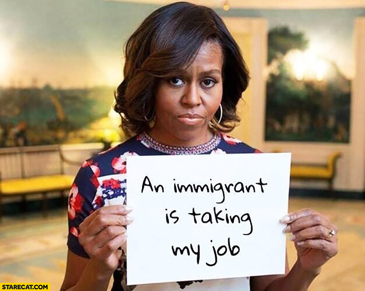 An immigrant is taking my job Michelle Obama Melania Trump